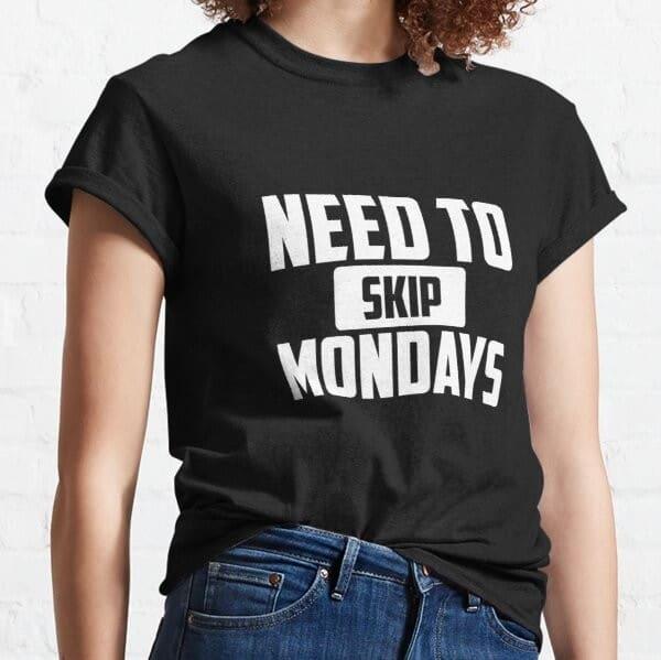 Need to skip mondays negative attitude shirt