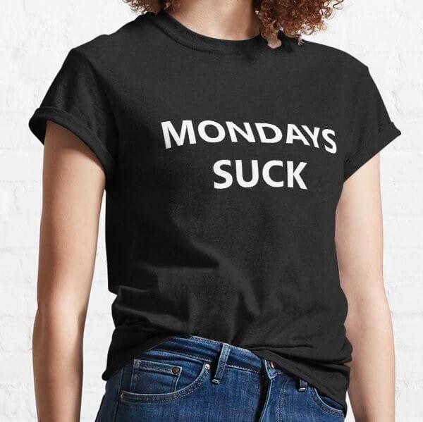 mondays suck shirt for negative people