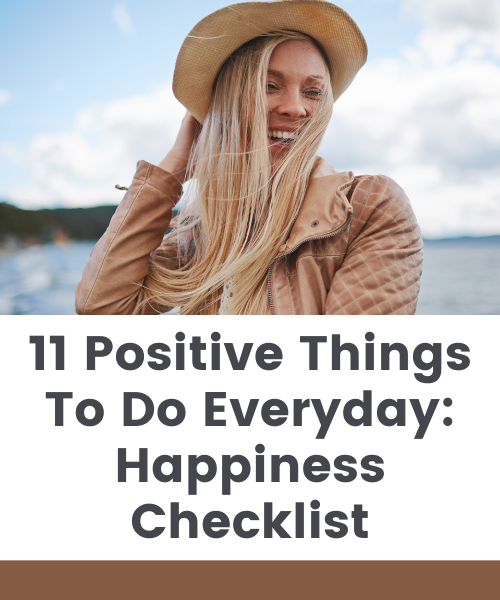 11 Positive Things To Do Everyday Happiness Checklist