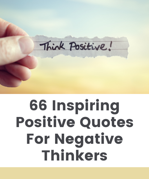 66 Inspiring Positive Quotes For Negative Thinkers