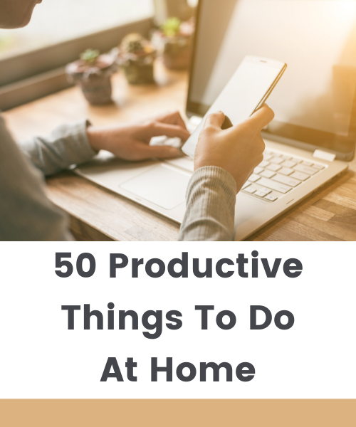 50 PRODUCTIVE THINGS TO DO AT HOME